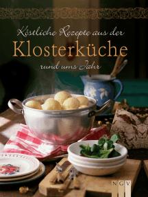 Köstliche Rezepte aus der Klosterküche rund ums Jahr: Gemäß dem saisonalen Speiseplan des Klosterlebens