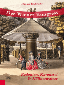 Der Wiener Kongress: Redouten, Karoussel & Köllnerwasser
