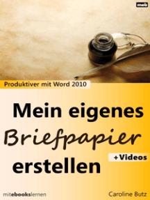Mein eigenes Briefpapier erstellen: Produktiver mit Microsoft Word 2010