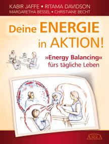 """Deine Energie in Aktion!: """"Energy Balancing"""" fürs tägliche Leben"""