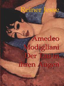 Amedeo Modigliani: Der Tau in Ihren Augen: Der autobiographisch-historische Roman