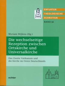 Die wechselseitige Rezeption zwischen Ortskirche und Universalkirche: Das Zweite Vatikanum und die Kirche im Osten Deutschlands