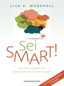 Sei smart!: Souverän, sympathisch und selbstsicher in jeder Situation