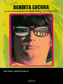 Bendita locura: La tormentosa epopeya de Brian Wilson y Los Beach Boys