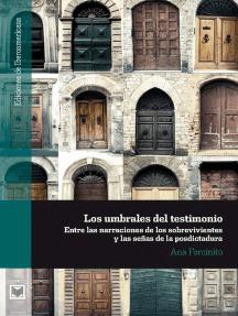 Los umbrales del testimonio: Entre las narraciones de los sobrevivientes y las señas de la posdictadura.