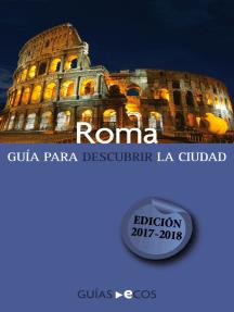 Roma. Guía para descubrir la ciudad: 2017-2018