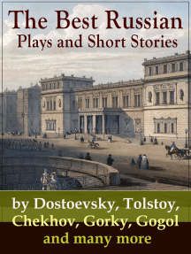 The Best Russian Plays and Short Stories by Dostoevsky, Tolstoy, Chekhov, Gorky, Gogol and many more: An All Time Favorite Collection from the Renowned Russian dramatists and Writers (Including Essays and Lectures on Russian Novelists)
