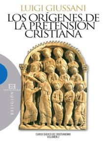 Los orígenes de la pretensión cristiana: Curso básico de cristianismo. Volumen 2