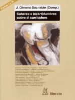 Currículum, ámbitos de configuración y de tomas de decisiones. Las prácticas en su desarrollo: Saberes e incertidumbres sobre currículum (Partes I y III)