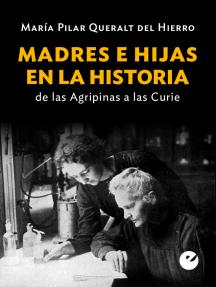 Madres e hijas en la historia: De las  Agripinas a las Curie