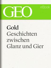 Gold: Geschichten zwischen Glanz und Gier (GEO eBook Single)