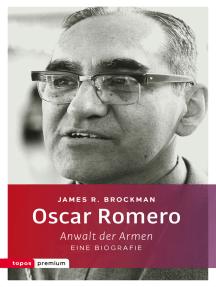 Oscar Romero: Anwalt der Armen. Eine Biografie