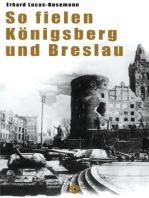 So fielen Königsberg und Breslau
