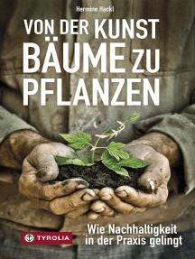 Von der Kunst Bäume zu pflanzen: Wie Nachhaltigkeit in der Praxis gelingt