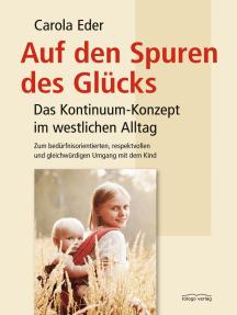 Auf den Spuren des Glücks: Das Kontinuum-Konzept im westlichen Alltag - Zum bedürfnisorientierten, respektvollen und gleichwürdigen Umgang mit dem Kind