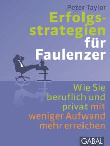 Erfolgsstrategien für Faulenzer: Wie Sie beruflich und privat mit weniger Aufwand mehr erreichen