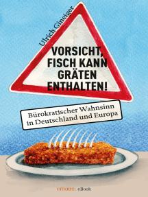 Vorsicht, Fisch kann Gräten enthalten: Bürokratischer Wahnsinn in Deutschland und Europa