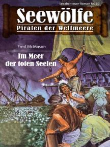 Seewölfe - Piraten der Weltmeere 60: Im Meer der toten Seelen