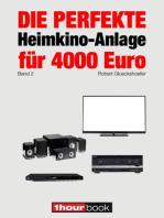 Die perfekte Heimkino-Anlage für 4000 Euro (Band 2): 1hourbook