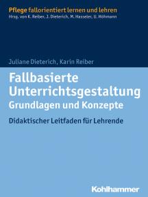 Fallbasierte Unterrichtsgestaltung Grundlagen und Konzepte: Didaktischer Leitfaden für Lehrende