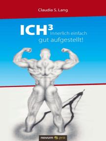 ICH³ - Innerlich einfach gut aufgestellt!: Die Arbeit mit intrapersonellen Systemen (ICH-Systemen)