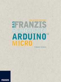 Das Franzis Starterpaket Arduino Micro: Das Handbuch für den Schnelleinstieg