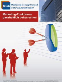 Marketing-Funktionen ganzheitlich beherrschen: Praxisbewährte Entscheidungsgrundlagen für ein erfolgreiches Marketing