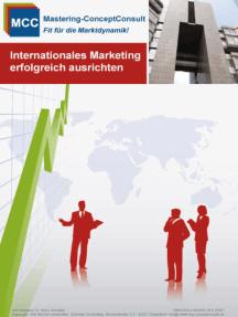 Internationales Marketing erfolgreich ausrichten: Praxisbewährte Methoden für ein erfolgreiches internationales Marketing
