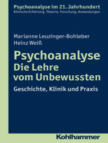 Psychoanalyse - Die Lehre vom Unbewussten: Geschichte, Klinik und Praxis