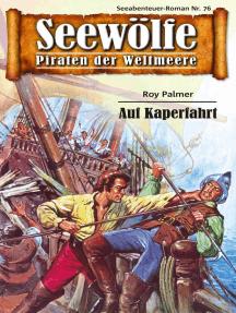 Seewölfe - Piraten der Weltmeere 76: Auf Kaperfahrt