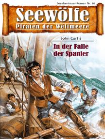 Seewölfe - Piraten der Weltmeere 10: In der Falle der Spanier