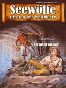 Seewölfe - Piraten der Weltmeere 47: Strandräuber