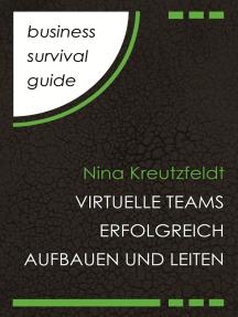 Business Survival Guide: Virtuelle Teams erfolgreich aufbauen und leiten