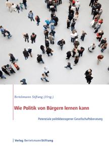 Wie Politik von Bürgern lernen kann: Potenziale politikbezogener Gesellschaftsberatung