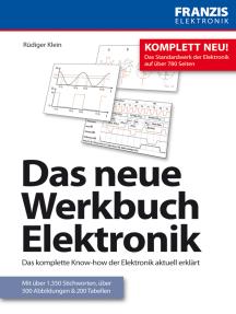Das neue Werkbuch Elektronik: Das komplette Know-how der Elektronik aktuell erklärt