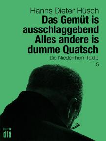 Das Gemüt is ausschlaggebend. Alles andere is dumme Quatsch: Die Niederrhein-Texte