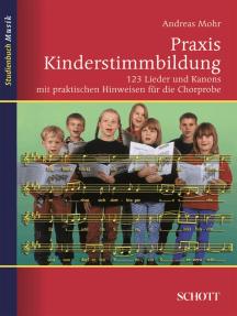 Praxis Kinderstimmbildung: 123 Lieder und Kanons mit praktischen Hinweisen für die Chorprobe