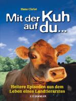 Mit der Kuh auf du...: Heitere Episoden aus dem Leben eines Landtierarztes
