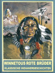 Winnetous rote Brüder: Klassische Indianergeschichten