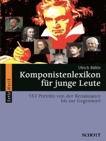 Komponistenlexikon für junge Leute: 153 Porträts von der Renaissance bis zur Gegenwart