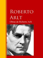 Obras de Roberto Arlt: Biblioteca de Grandes Escritores