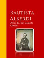 Obras de Juan Bautista Alberdi: Biblioteca de Grandes Escritores