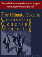 The Ultimate Guide to Counselling,Coaching and Mentoring - The Handbook of Coaching Skills and Tools to Improve Results and Performance Of your Team!