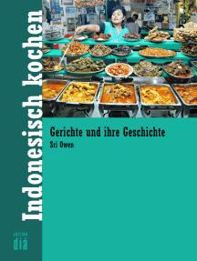 Indonesisch kochen: Gerichte und ihre Geschichte