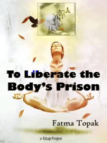 To Liberate the Body's Prison
