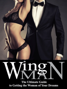Wing Man: The Ultimate Guide to Getting the Woman of Your Dreams