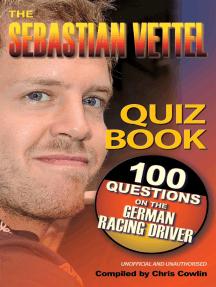The Sebastian Vettel Quiz Book: 100 Questions on the German Racing Driver
