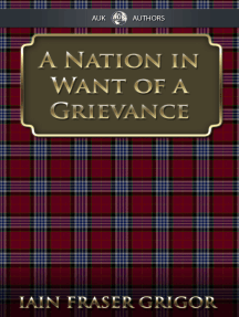 A Nation in Want of a Grievance: Essays From Turn-of-the-Century Scotland
