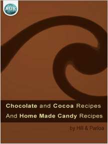 Chocolate and Cocoa Recipes: Including Home Made Candy Recipes