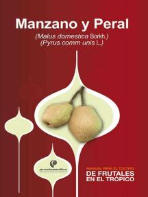 Manual para el cultivo de frutales en el trópico. Manzano y Peral
